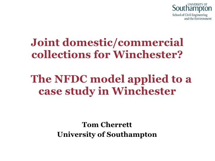 Joint domestic/commercial collections for Winchester?   The NFDC model applied to a case study in Winchester <ul><li>Tom C...