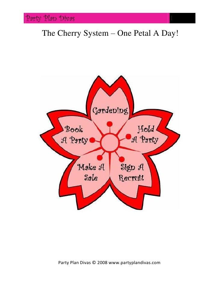 Party Plan Divas     The Cherry System – One Petal A Day!          Party Plan Divas © 2008 www.partyplandivas.com
