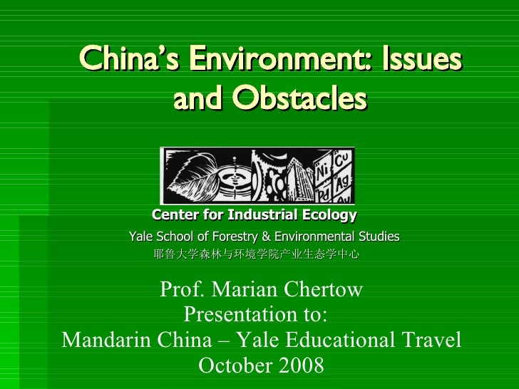 China's Environment: Issues and Obstacles   Center for Industrial Ecology Yale School of Forestry & Environmental Studies ...