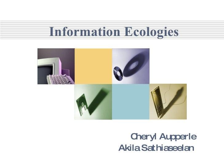 Information Ecologies   Cheryl Aupperle Akila Sathiaseelan
