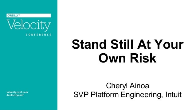 Stand Still At Your Own Risk Cheryl Ainoa SVP Platform Engineering, Intuit