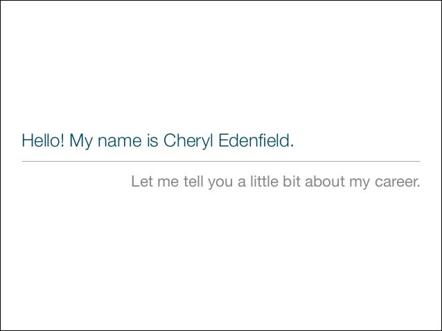 Hello! My name is Cheryl Edenfield. Let me tell you a little bit about my career.