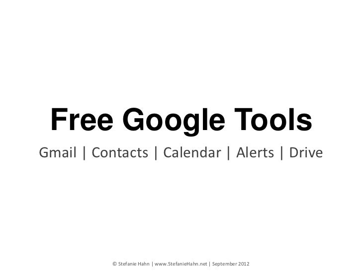 Free Google ToolsGmail | Contacts | Calendar | Alerts | Drive           © Stefanie Hahn | www.StefanieHahn.net | September...