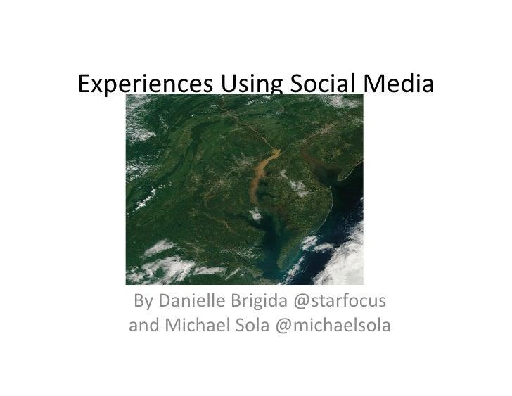 Experiences Using Social Media        By Danielle Brigida @starfocus       and Michael Sola @micha...
