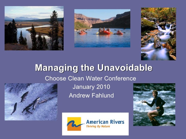 Managing the Unavoidable Choose Clean Water Conference  January 2010 Andrew Fahlund
