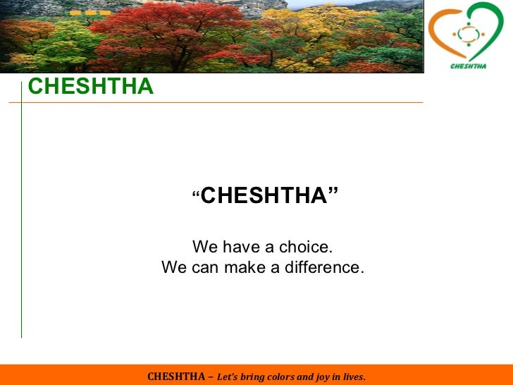 "CHESHTHA –   Let's bring colors and joy in lives. CHESHTHA "" CHESHTHA"" We have a choice. We can make a difference."
