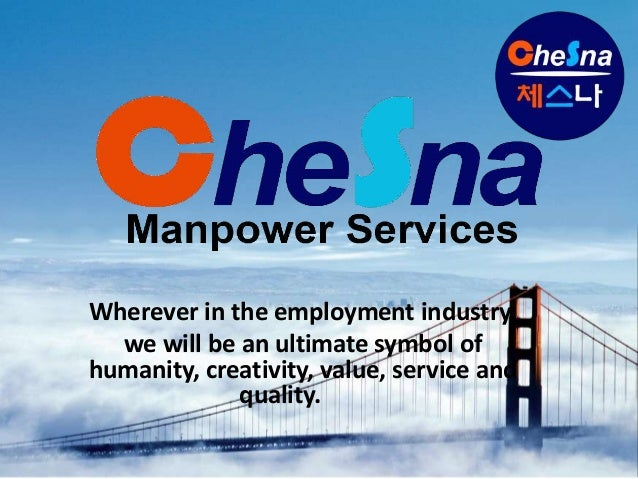 Wherever in the employment industry,  we will be an ultimate symbol ofhumanity, creativity, value, service and            ...