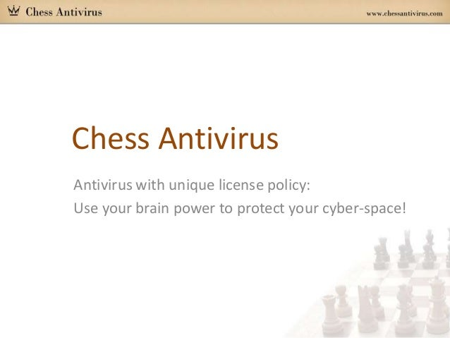 Chess Antivirus Antivirus with unique license policy: Use your brain power to protect your cyber-space!