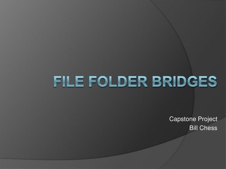 File Folder Bridges<br />Capstone Project<br />Bill Chess<br />