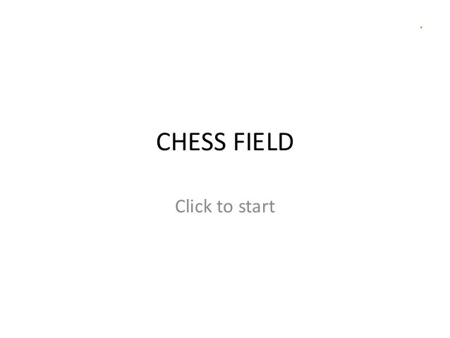 CHESS FIELD Click to start