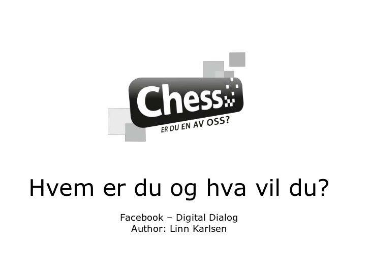 Hvem er du og hva vil du?Facebook – Digital DialogAuthor: Linn Karlsen<br />