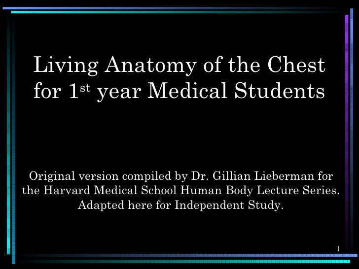 Living Anatomy of the Chest for 1st year Medical Students Original version compiled by Dr. Gillian Lieberman forthe Harvar...