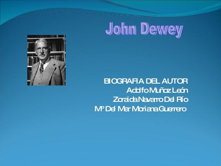 BIOGRAFIA DEL AUTOR Adolfo Muñoz León Zoraida Navarro Del Río Mº Del Mar Moriana Guerrero  John Dewey