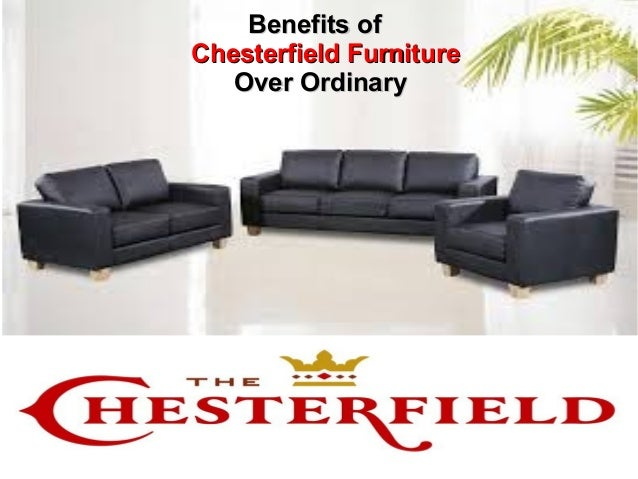 Benefits ofBenefits of Chesterfield FurnitureChesterfield Furniture OOver Ordinaryver Ordinary