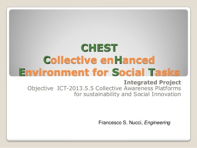 CHEST Collective enHanced Environment for Social Tasks Integrated Project Objective ICT-2013.5.5 Collective Awareness Plat...