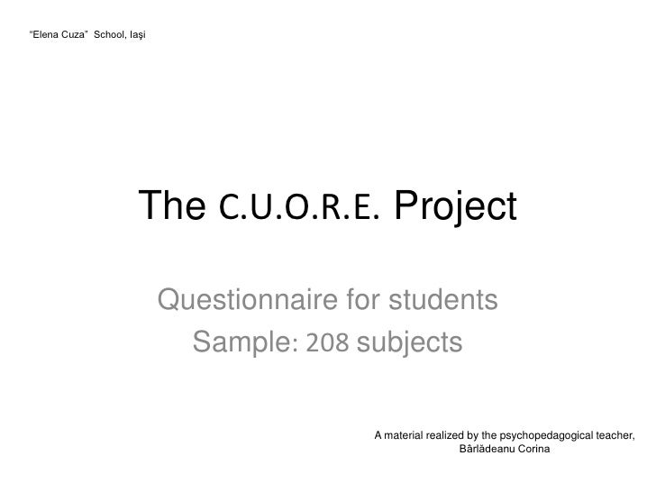 """Elena Cuza"" School, Iaşi                            The C.U.O.R.E. Project                              Questionnaire for..."