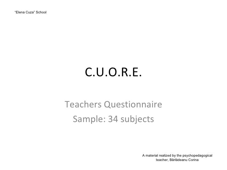 """C.U.O.R.E. Teachers Questionnaire Sample: 34 subjects """" Elena Cuza""""  School A material realized by the psychopedagogical t..."""