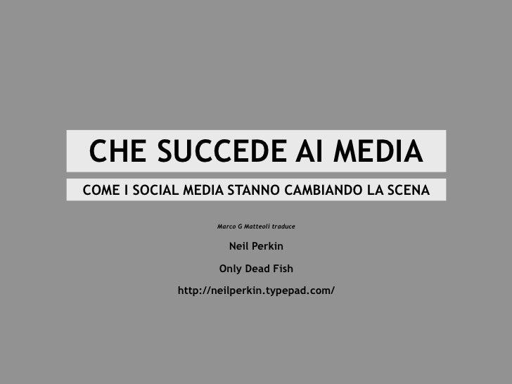 CHE SUCCEDE AI MEDIA COME I SOCIAL MEDIA STANNO CAMBIANDO LA SCENA                     Marco G Matteoli traduce           ...
