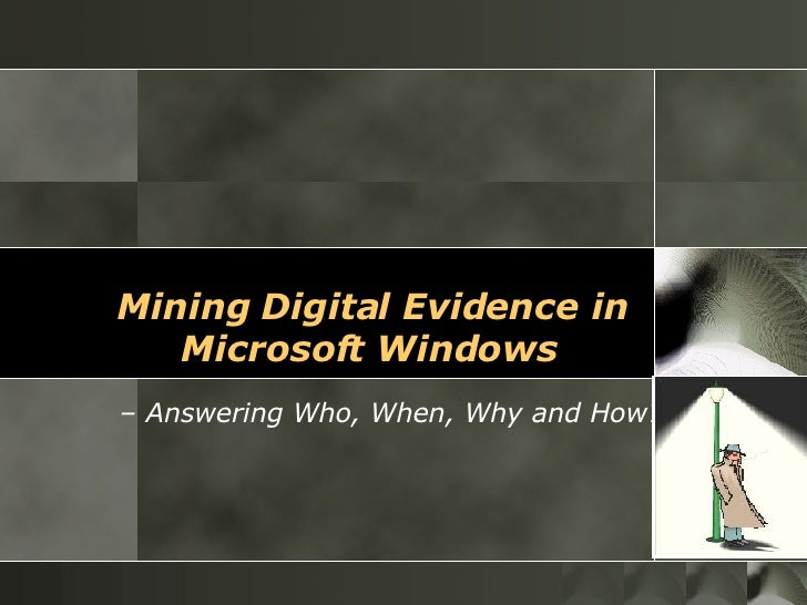 Mining Digital Evidence in Microsoft Windows   –  Answering Who, When, Why and How?