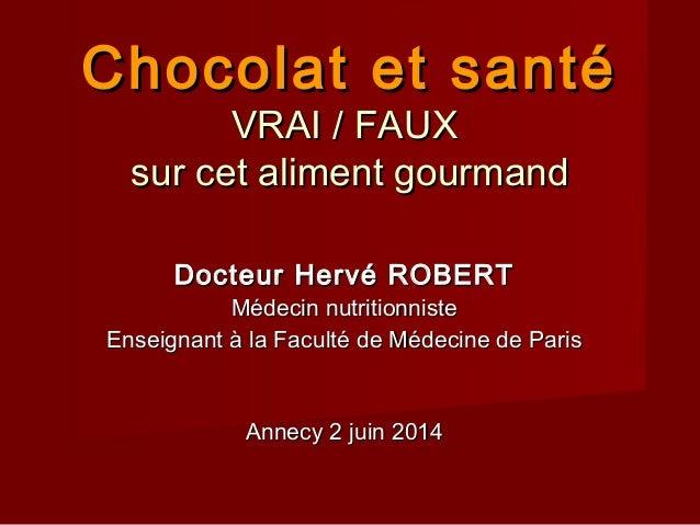 Chocolat et santéChocolat et santé VRAI / FAUXVRAI / FAUX sur cet aliment gourmandsur cet aliment gourmand Docteur Hervé R...