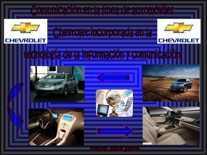 Comunicación en la línea de automóviles  Chevrolet incorporada en la  tecnología de la información y comunicaciòn nombre: ...