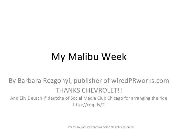 My Malibu WeekBy Barbara Rozgonyi, publisher of wiredPRworks.com              THANKS CHEVROLET!!And Elly Deutch @deutche o...