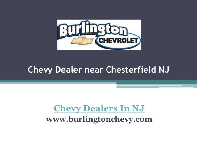 Chevy Dealer near Chesterfield NJ Chevy Dealers In NJ www.burlingtonchevy.com