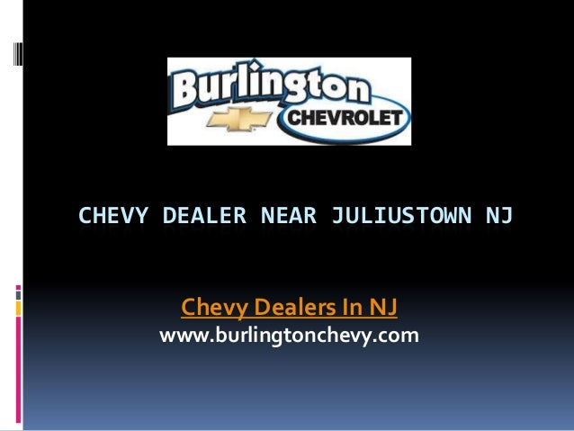 CHEVY DEALER NEAR JULIUSTOWN NJ Chevy Dealers In NJ www.burlingtonchevy.com