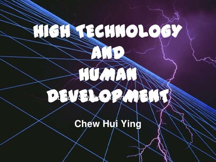 HIGH TECHNOLOGY AND HUMAN DEVELOPMENT<br />Author: Stephen K.Ainsah-Mensah<br />Chew Hui Ying<br />