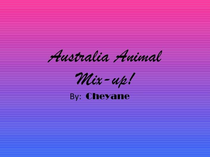 Cheyane.australia animal mixup