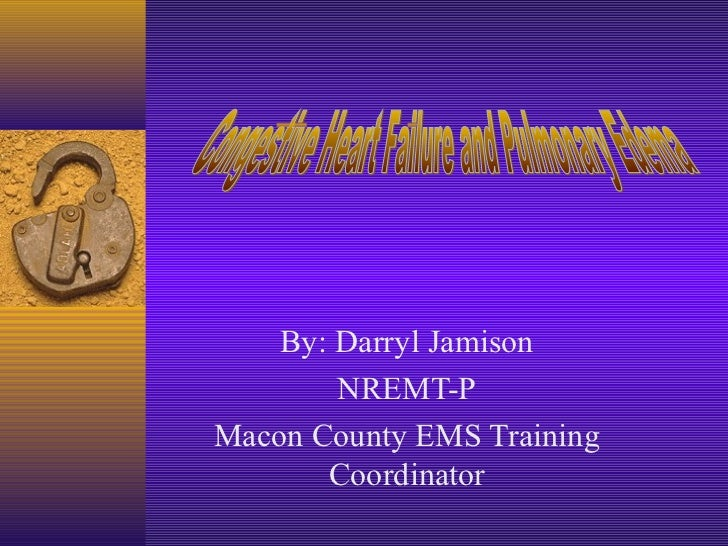 By: Darryl Jamison        NREMT-PMacon County EMS Training       Coordinator