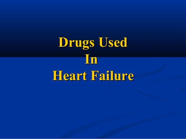 Drugs UsedDrugs Used InIn Heart FailureHeart Failure