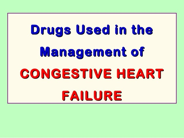 Drugs Used in the Management of CONGESTIVE HEART FAILURE