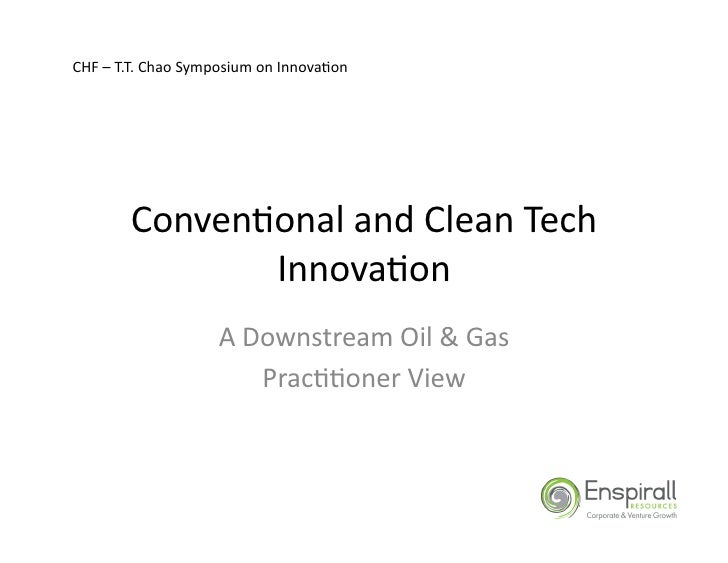 CHF	   –	   T.T.	   Chao	   Symposium	   on	   Innova&on	                    Conven&onal	   and	   Clean	   Tech	         ...