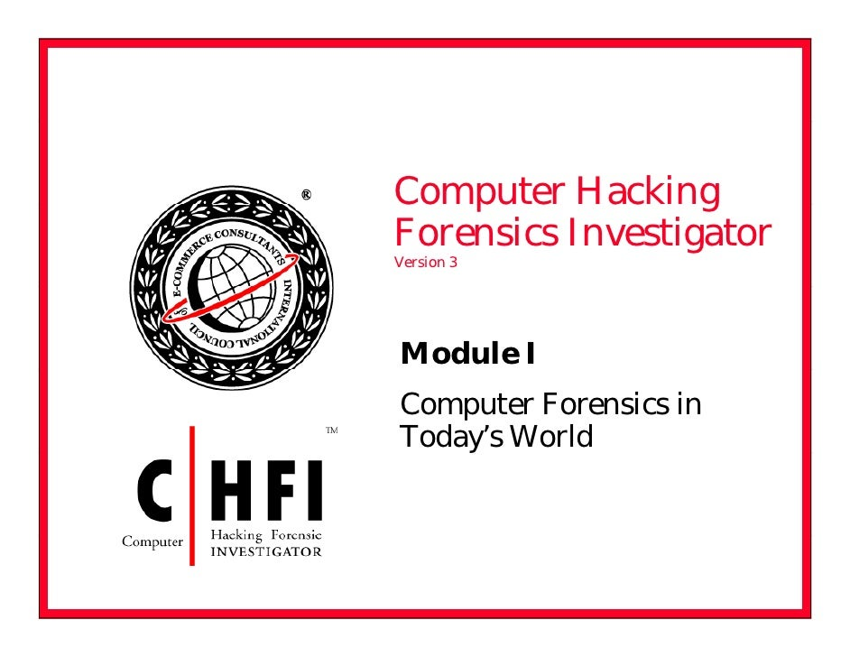 Co pute ac g Computer Hacking Forensics Investigator Version 3     Module I Computer Forensics in Today's World     y