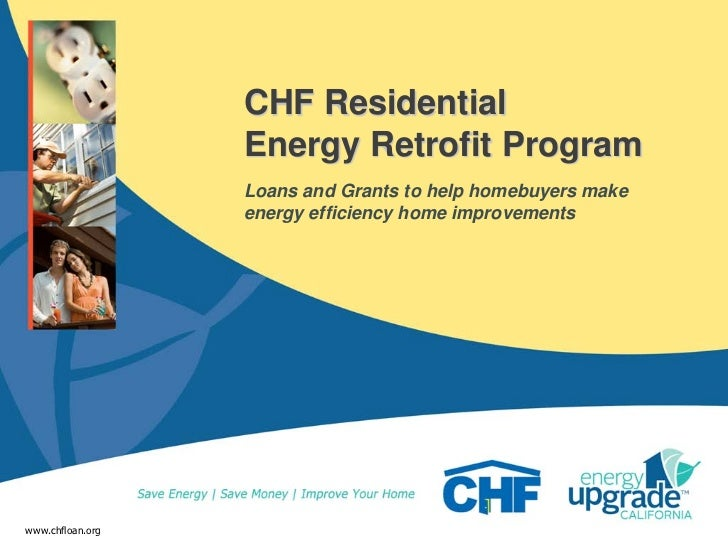 CHF Residential                  Energy Retrofit Program                  Loans and Grants to help homebuyers make        ...