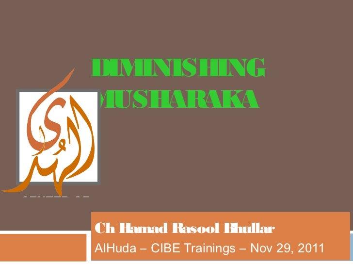 DIMINISHINGMUSHARAKACh Hamad Rasool BhullarAlHuda – CIBE Trainings – Nov 29, 2011
