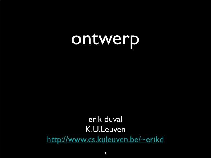 ontwerp              erik duval           K.U.Leuven http://www.cs.kuleuven.be/~erikd                1