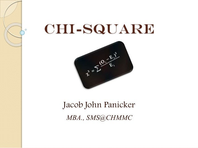 Chi-Square  Jacob John Panicker MBA., SMS@CHMMC