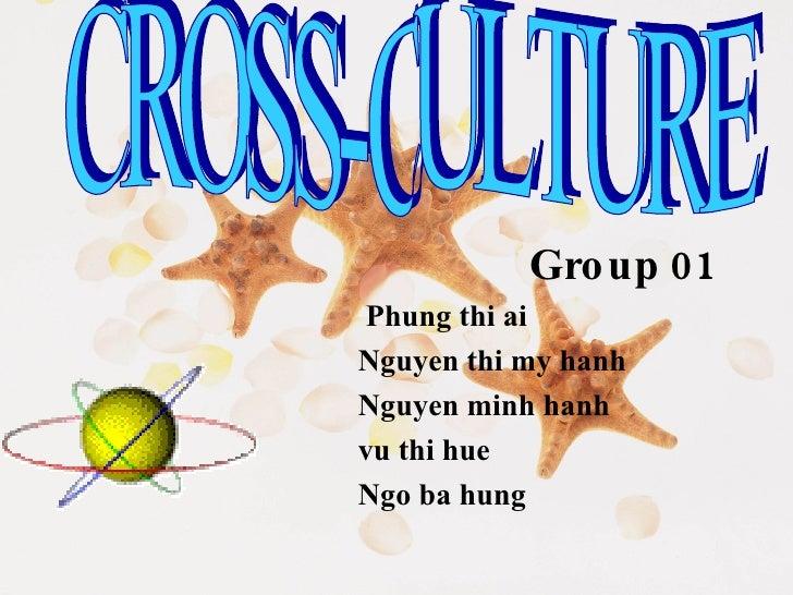 Group   01 Phung thi ai Nguyen thi my hanh Nguyen minh hanh vu thi hue Ngo ba hung CROSS-CULTURE