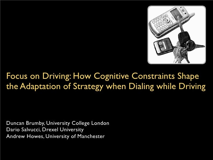 Focus on Driving: How Cognitive Constraints Shape the Adaptation of Strategy when Dialing while Driving   Duncan Brumby, U...