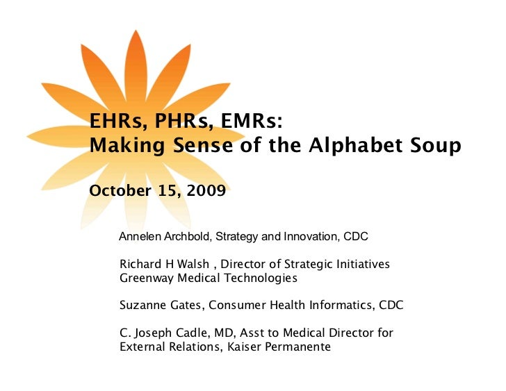EHRs, PHRs, EMRs:      Making Sense of the Alphabet Soup      October 15, 2009         Annelen Archbold, Strategy and In...