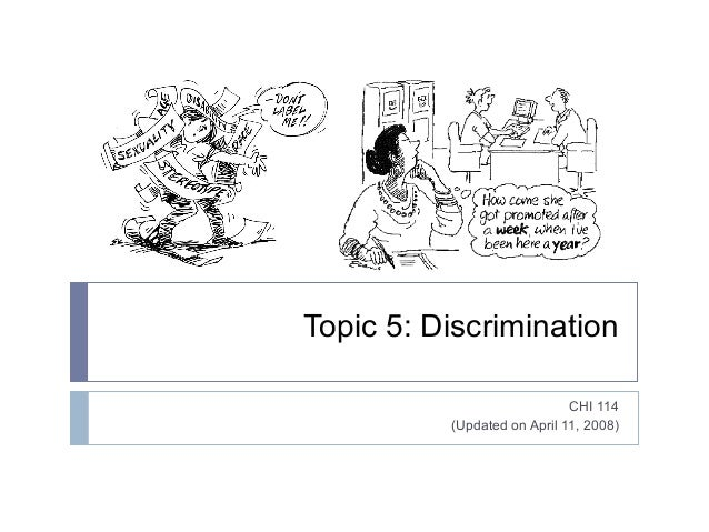 Topic 5: Discrimination CHI 114 (Updated on April 11, 2008)