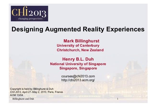 Billinghurst and Duh 1Designing Augmented Reality ExperiencesMark BillinghurstUniversity of CanterburyChristchurch, New Ze...