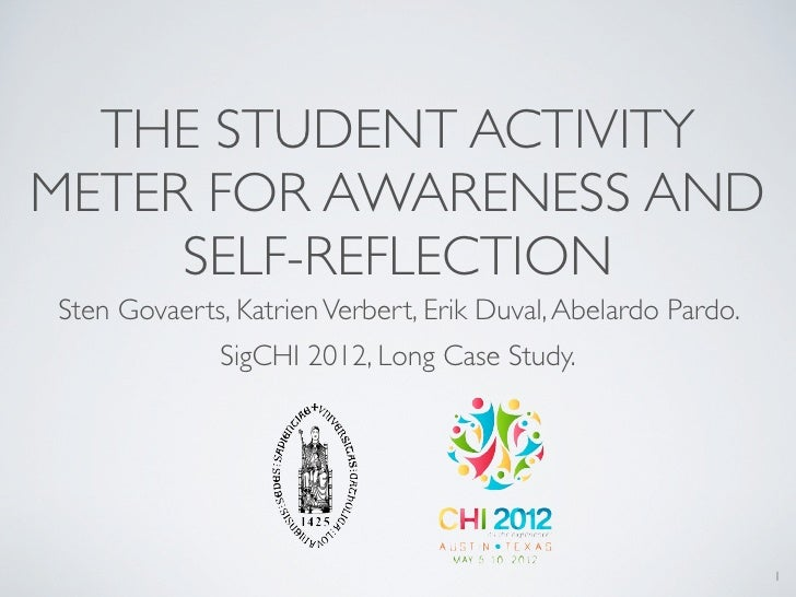 THE STUDENT ACTIVITYMETER FOR AWARENESS AND     SELF-REFLECTIONSten Govaerts, Katrien Verbert, Erik Duval, Abelardo Pardo....