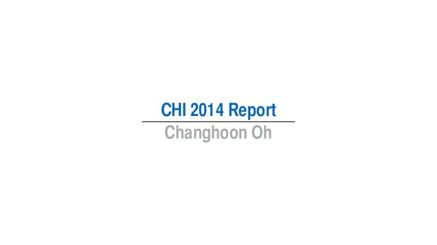 CHI 2014 Report Changhoon Oh