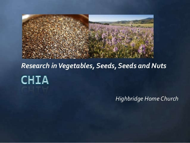 Research in Vegetables, Seeds, Seeds and Nuts                             Highbridge Home Church