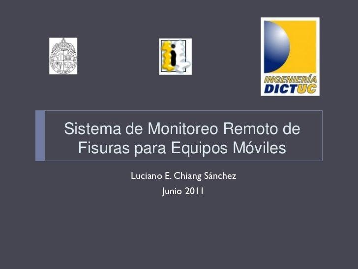 Sistema de Monitoreo Remoto de  Fisuras para Equipos Móviles        Luciano E. Chiang Sánchez               Junio 2011