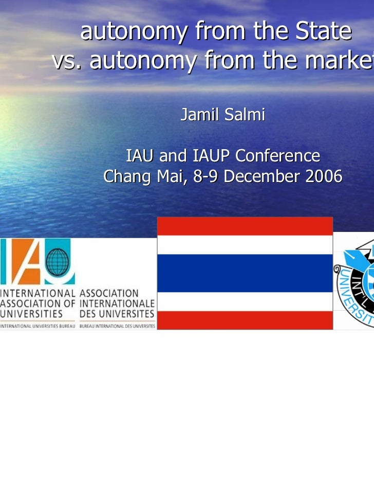 autonomy from the Statevs. autonomy from the market             Jamil Salmi      IAU and IAUP Conference    Chang Mai, 8-9...