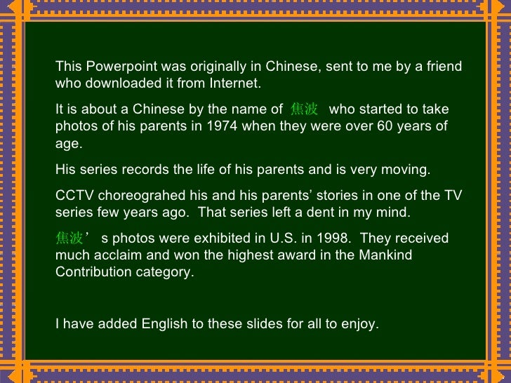 This Powerpoint was originally in Chinese, sent to me by a friend who downloaded it from Internet. It is about a Chinese b...